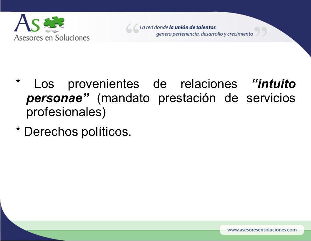 * Los provenientes de relaciones intuito personae (mandato prestación de servicios profesionales) * Derechos políticos.