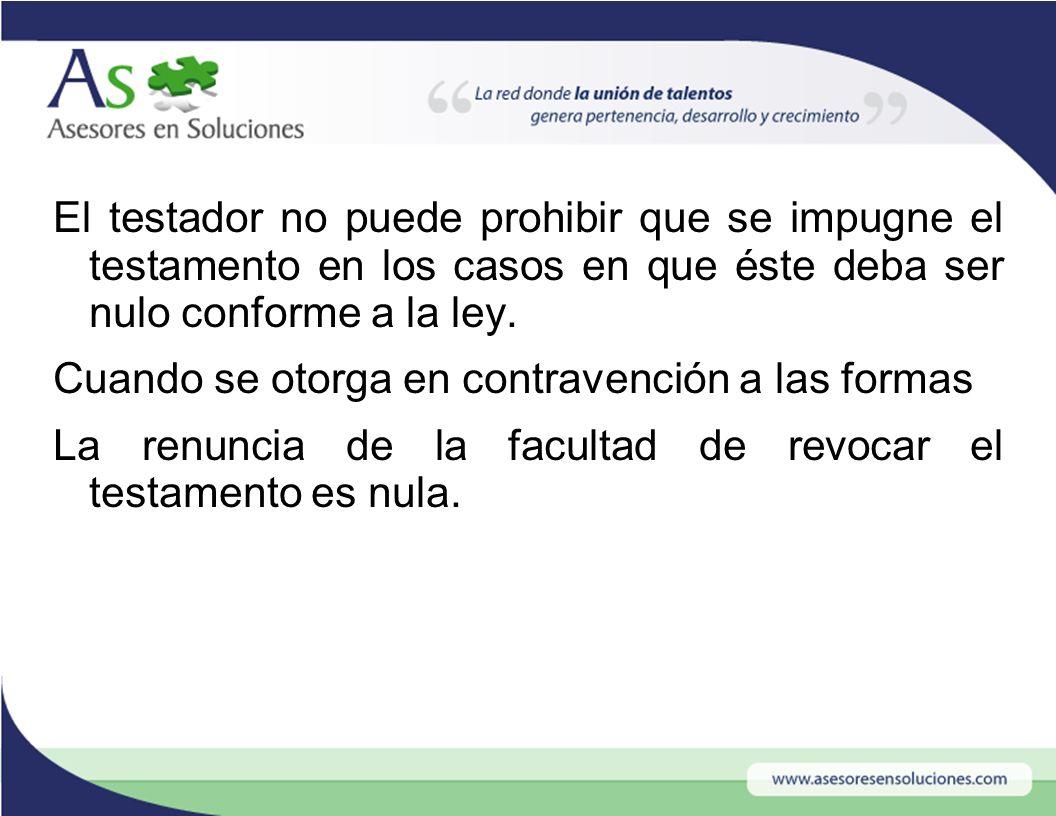 El testador no puede prohibir que se impugne el testamento en los casos en que éste deba ser nulo conforme a la ley.