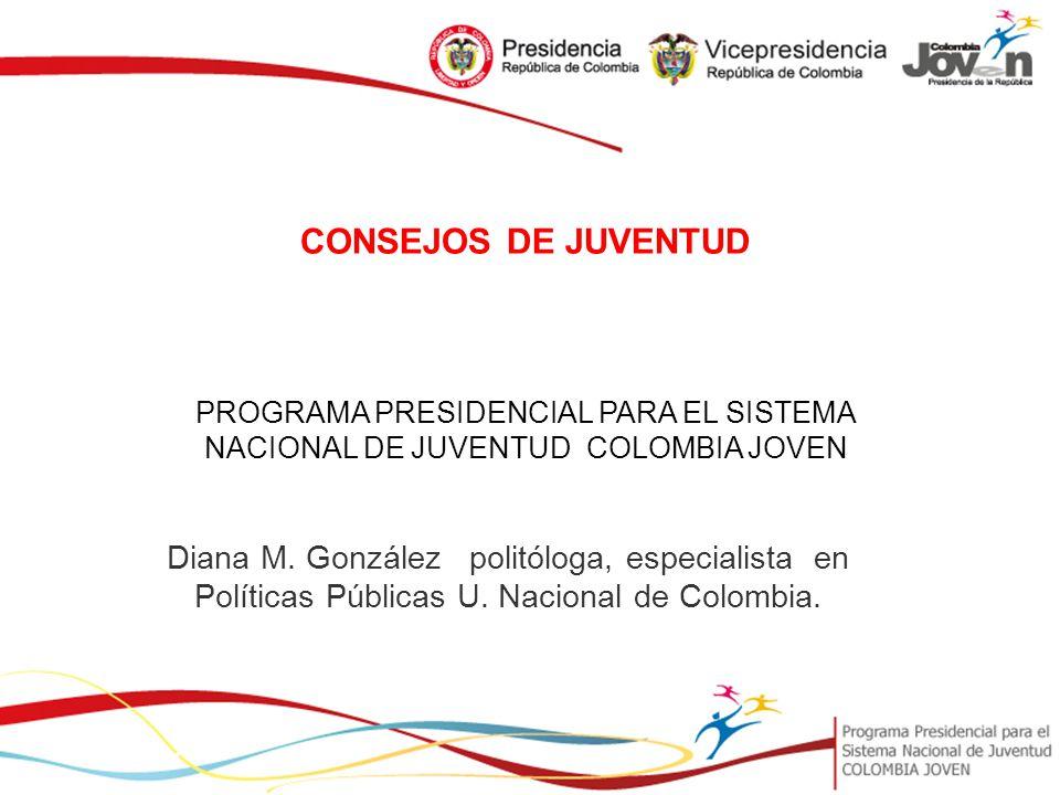 CONSEJOS DE JUVENTUD PROGRAMA PRESIDENCIAL PARA EL SISTEMA NACIONAL DE JUVENTUD COLOMBIA JOVEN.