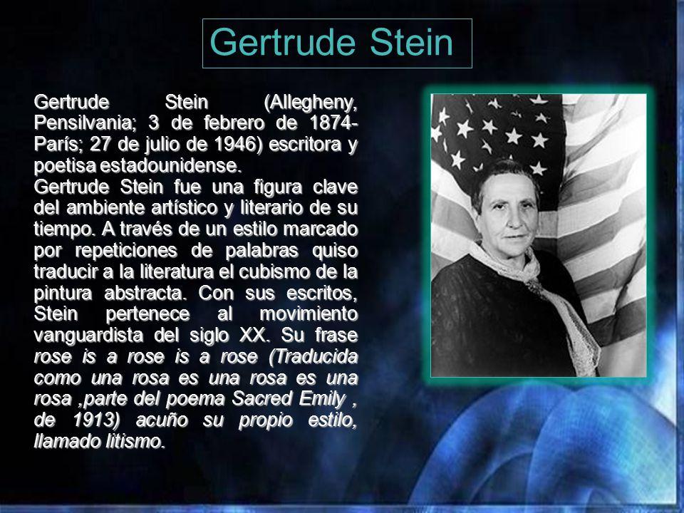 Gertrude Stein Gertrude Stein (Allegheny, Pensilvania; 3 de febrero de 1874-París; 27 de julio de 1946) escritora y poetisa estadounidense.