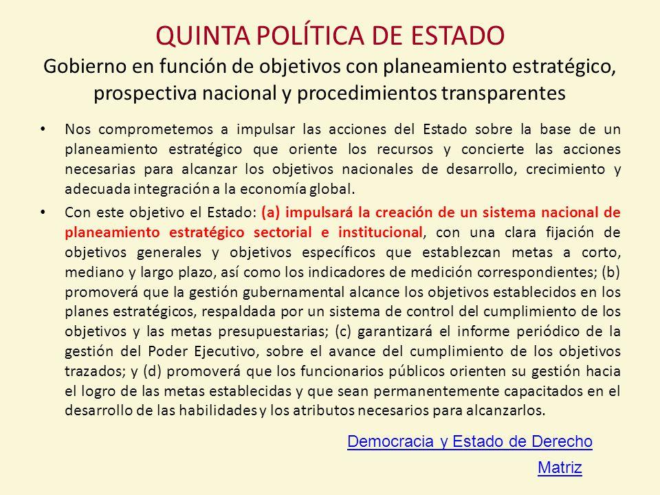 QUINTA POLÍTICA DE ESTADO Gobierno en función de objetivos con planeamiento estratégico, prospectiva nacional y procedimientos transparentes
