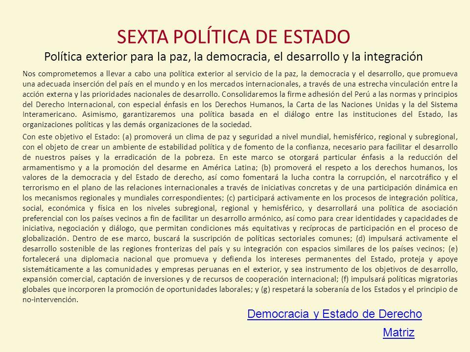 SEXTA POLÍTICA DE ESTADO Política exterior para la paz, la democracia, el desarrollo y la integración
