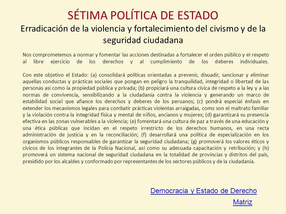 SÉTIMA POLÍTICA DE ESTADO Erradicación de la violencia y fortalecimiento del civismo y de la seguridad ciudadana