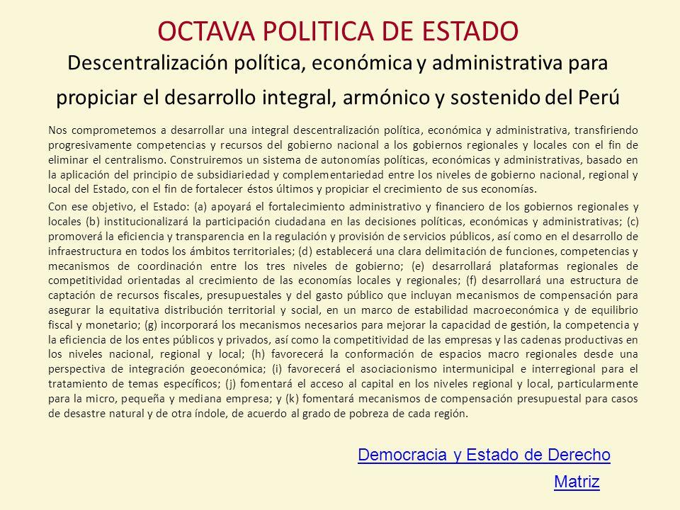 OCTAVA POLITICA DE ESTADO Descentralización política, económica y administrativa para propiciar el desarrollo integral, armónico y sostenido del Perú