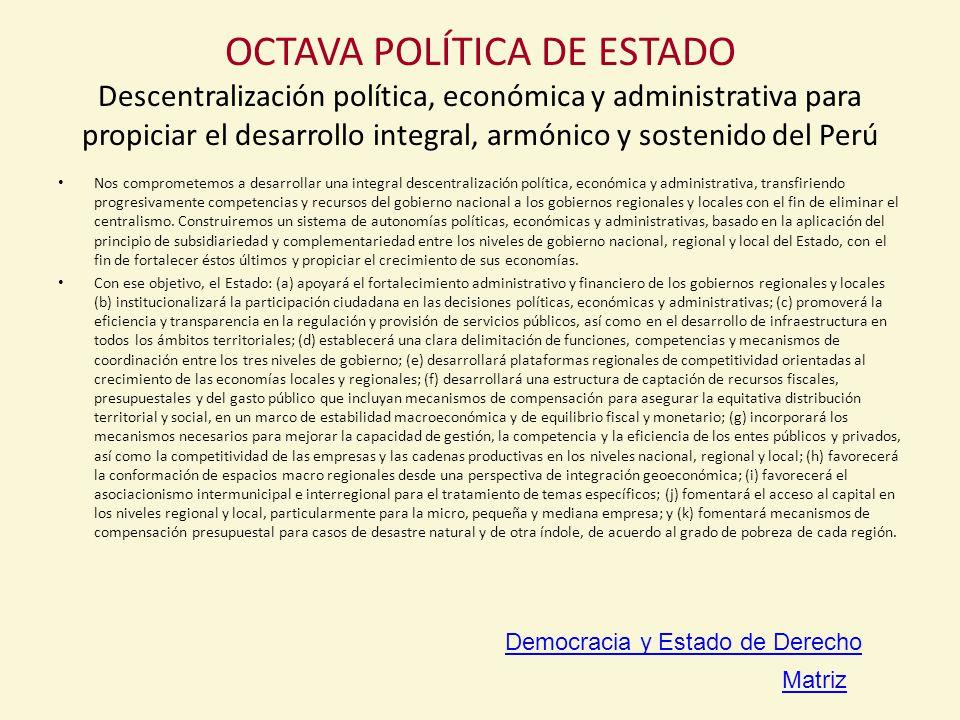 OCTAVA POLÍTICA DE ESTADO Descentralización política, económica y administrativa para propiciar el desarrollo integral, armónico y sostenido del Perú