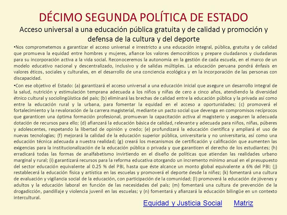 DÉCIMO SEGUNDA POLÍTICA DE ESTADO Acceso universal a una educación pública gratuita y de calidad y promoción y defensa de la cultura y del deporte
