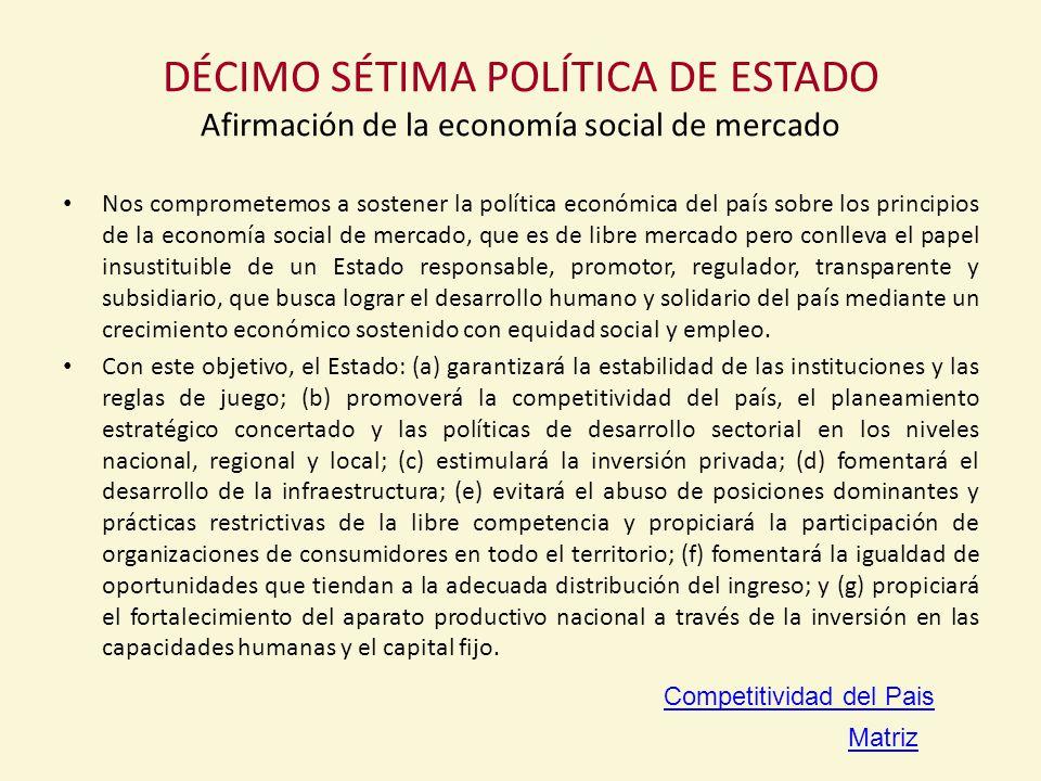 DÉCIMO SÉTIMA POLÍTICA DE ESTADO Afirmación de la economía social de mercado