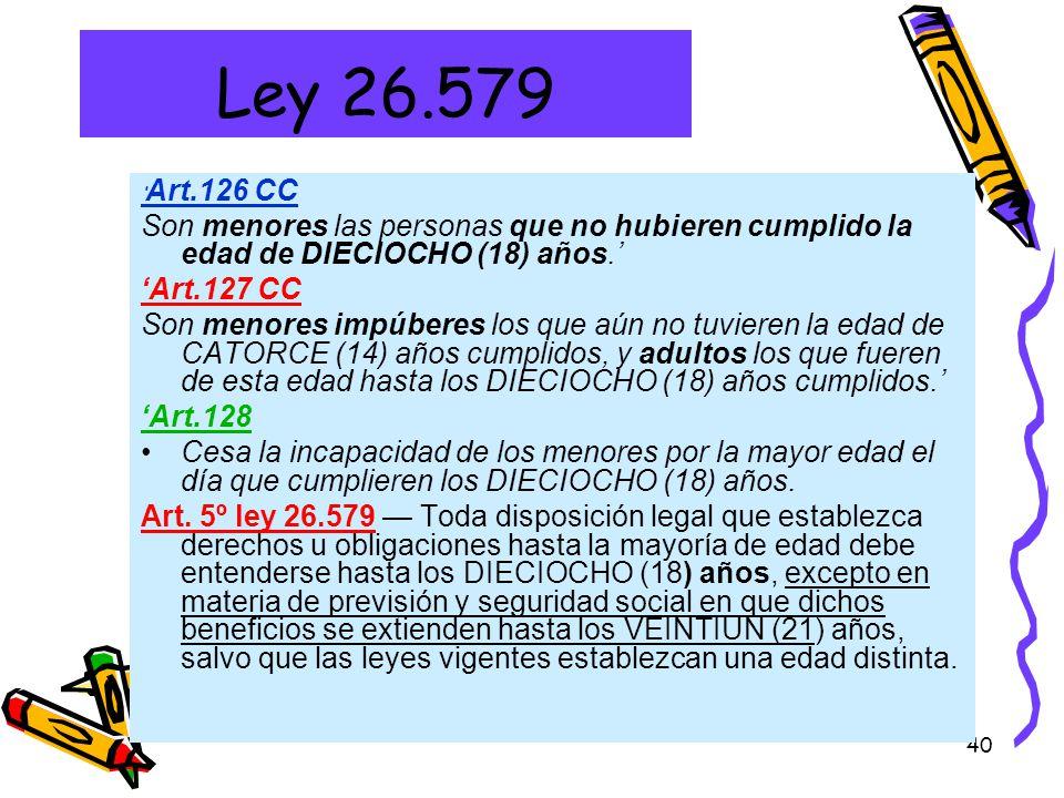 Ley 26.579 'Art.126 CC. Son menores las personas que no hubieren cumplido la edad de DIECIOCHO (18) años.'