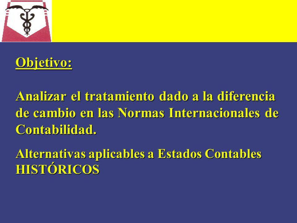 Objetivo: Analizar el tratamiento dado a la diferencia de cambio en las Normas Internacionales de Contabilidad.
