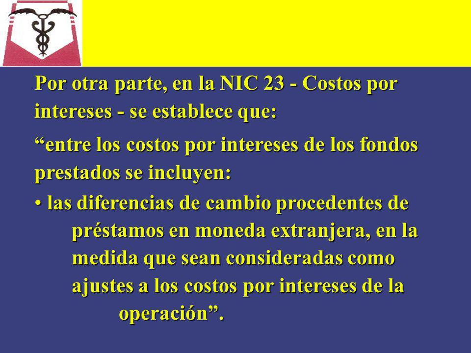 Por otra parte, en la NIC 23 - Costos por intereses - se establece que: