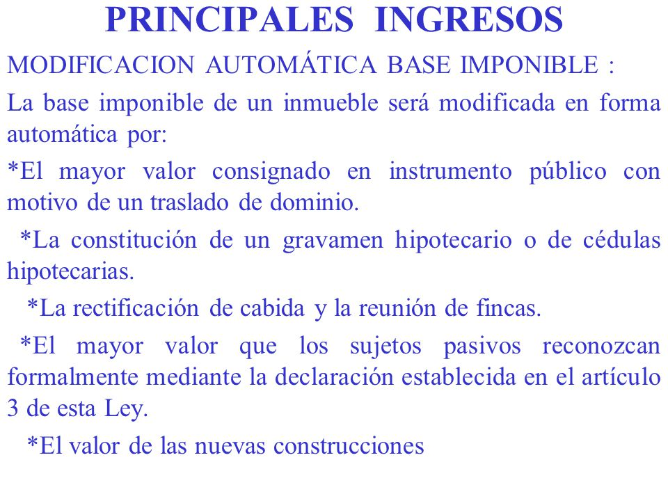 PRINCIPALES INGRESOS MODIFICACION AUTOMÁTICA BASE IMPONIBLE :