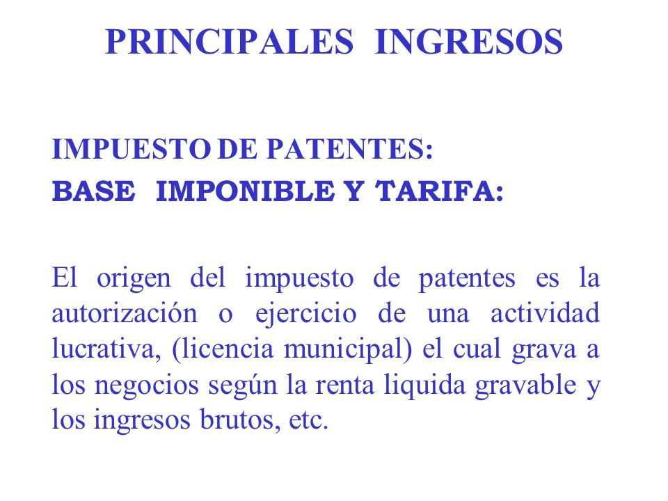 PRINCIPALES INGRESOS IMPUESTO DE PATENTES: BASE IMPONIBLE Y TARIFA: