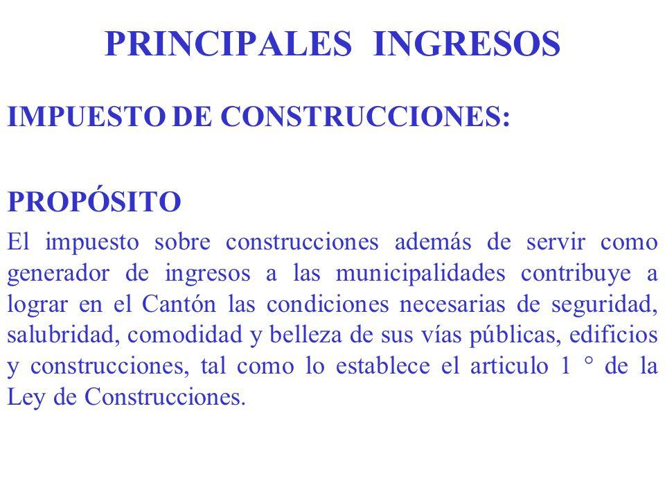 PRINCIPALES INGRESOS IMPUESTO DE CONSTRUCCIONES: PROPÓSITO