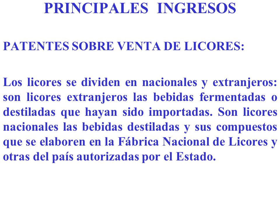PRINCIPALES INGRESOS PATENTES SOBRE VENTA DE LICORES: