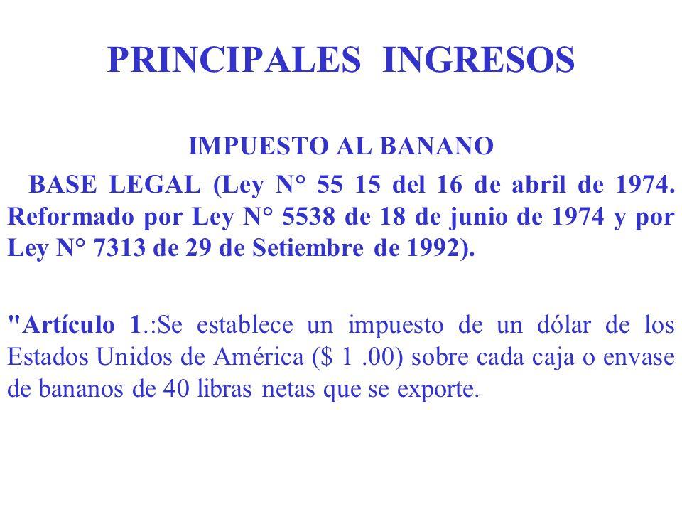 PRINCIPALES INGRESOS IMPUESTO AL BANANO