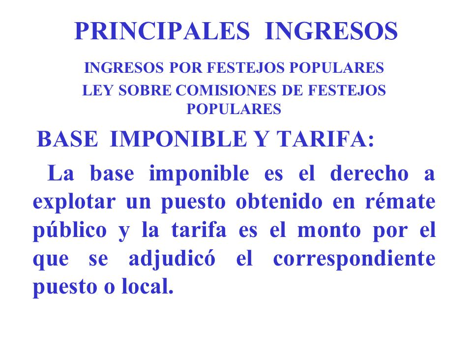 PRINCIPALES INGRESOS INGRESOS POR FESTEJOS POPULARES. LEY SOBRE COMISIONES DE FESTEJOS POPULARES.