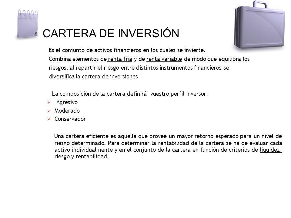 CARTERA DE INVERSIÓN Es el conjunto de activos financieros en los cuales se invierte.