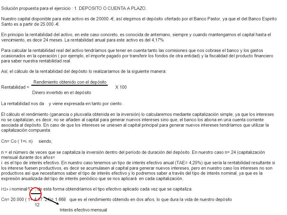 Solución propuesta para el ejercicio : 1. DEPOSITO O CUENTA A PLAZO.
