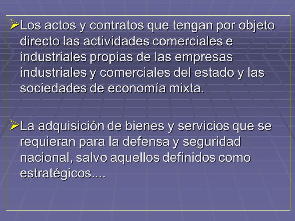 Los actos y contratos que tengan por objeto directo las actividades comerciales e industriales propias de las empresas industriales y comerciales del estado y las sociedades de economía mixta.