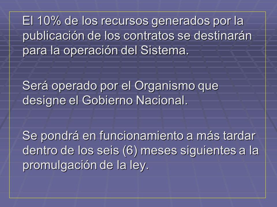 El 10% de los recursos generados por la publicación de los contratos se destinarán para la operación del Sistema.