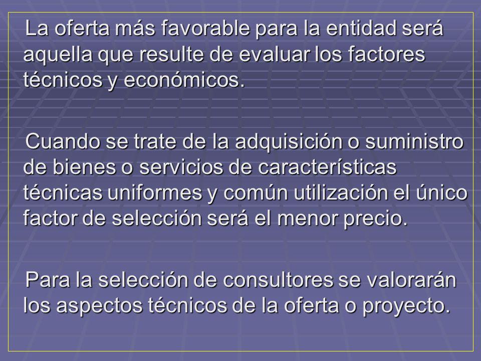 La oferta más favorable para la entidad será aquella que resulte de evaluar los factores técnicos y económicos.
