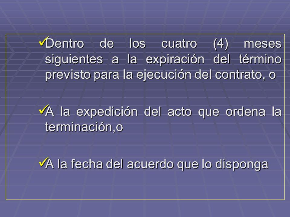 Dentro de los cuatro (4) meses siguientes a la expiración del término previsto para la ejecución del contrato, o
