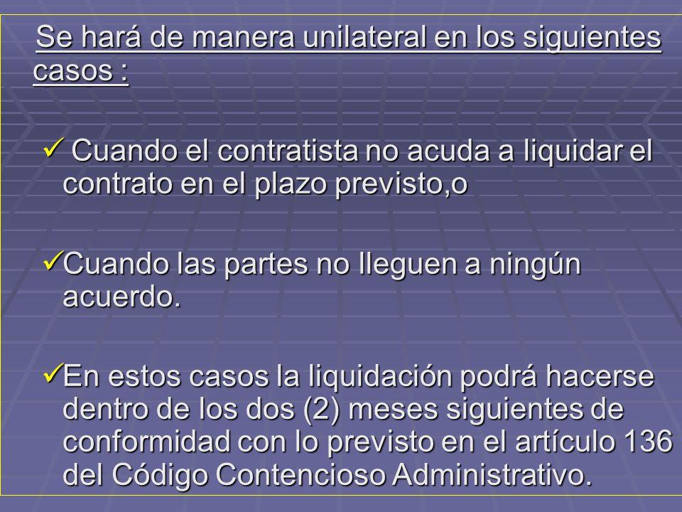 Se hará de manera unilateral en los siguientes casos :