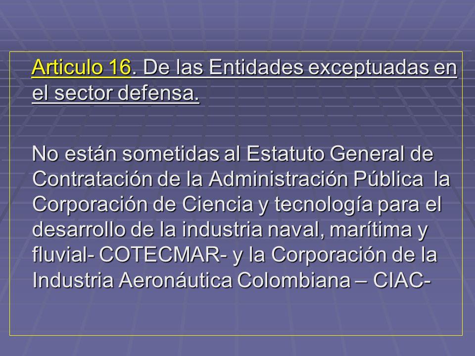 Articulo 16. De las Entidades exceptuadas en el sector defensa.