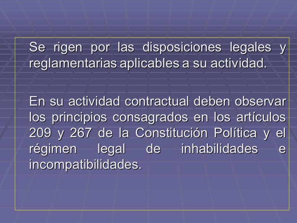 Se rigen por las disposiciones legales y reglamentarias aplicables a su actividad.