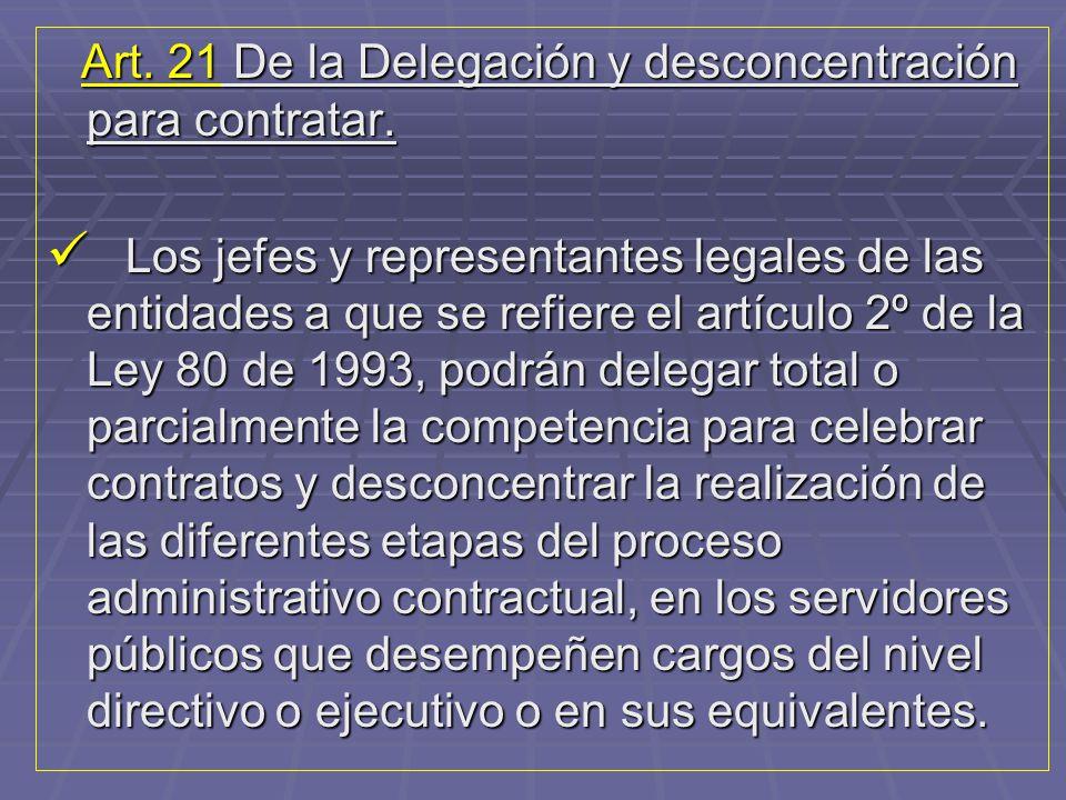 Art. 21 De la Delegación y desconcentración para contratar.