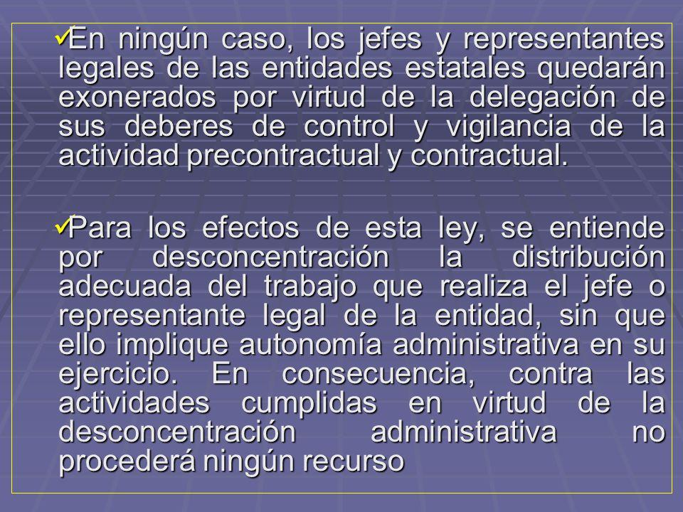 En ningún caso, los jefes y representantes legales de las entidades estatales quedarán exonerados por virtud de la delegación de sus deberes de control y vigilancia de la actividad precontractual y contractual.