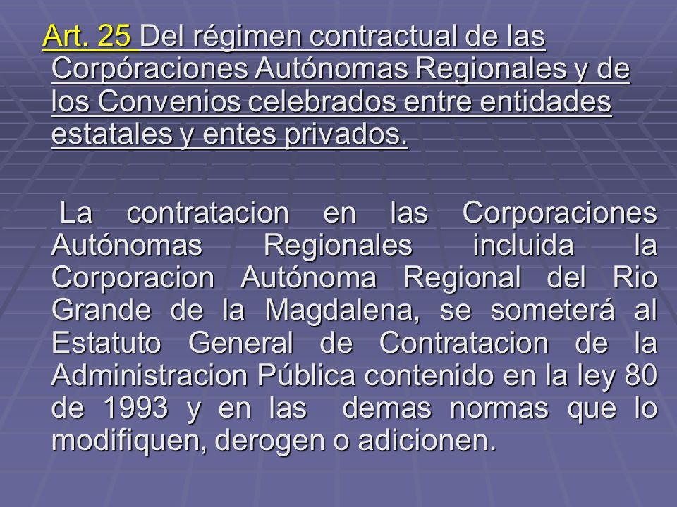 Art. 25 Del régimen contractual de las Corpóraciones Autónomas Regionales y de los Convenios celebrados entre entidades estatales y entes privados.