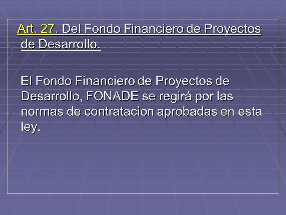 Art. 27. Del Fondo Financiero de Proyectos de Desarrollo.