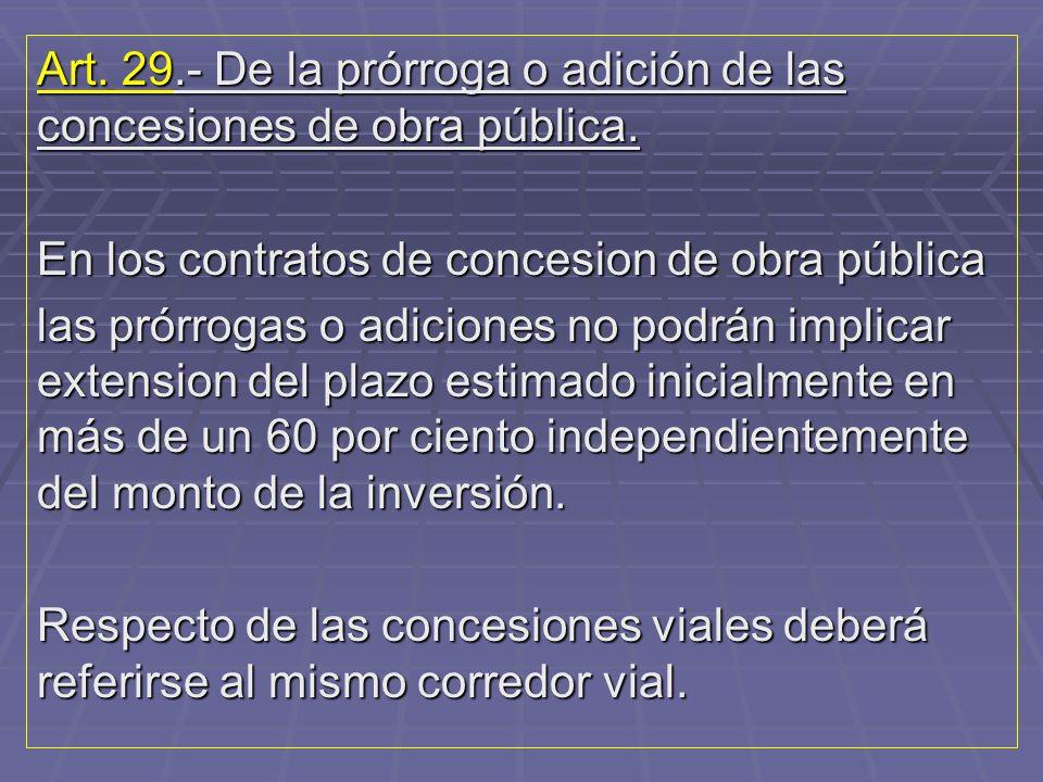 Art. 29.- De la prórroga o adición de las concesiones de obra pública.