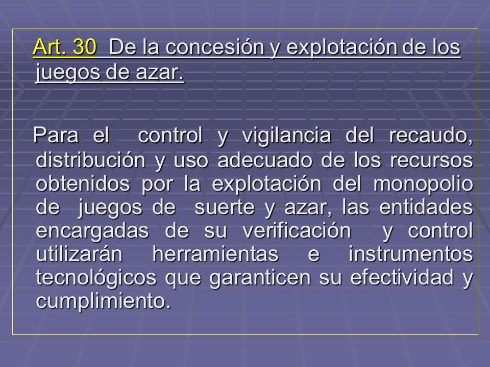 Art. 30 De la concesión y explotación de los juegos de azar.