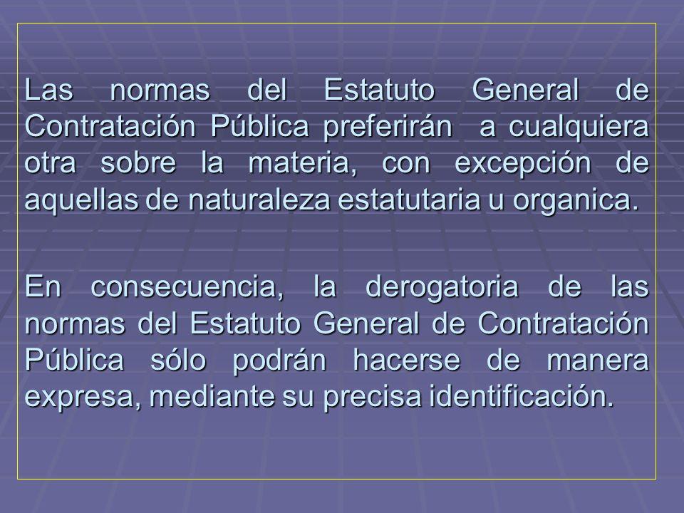 Las normas del Estatuto General de Contratación Pública preferirán a cualquiera otra sobre la materia, con excepción de aquellas de naturaleza estatutaria u organica.