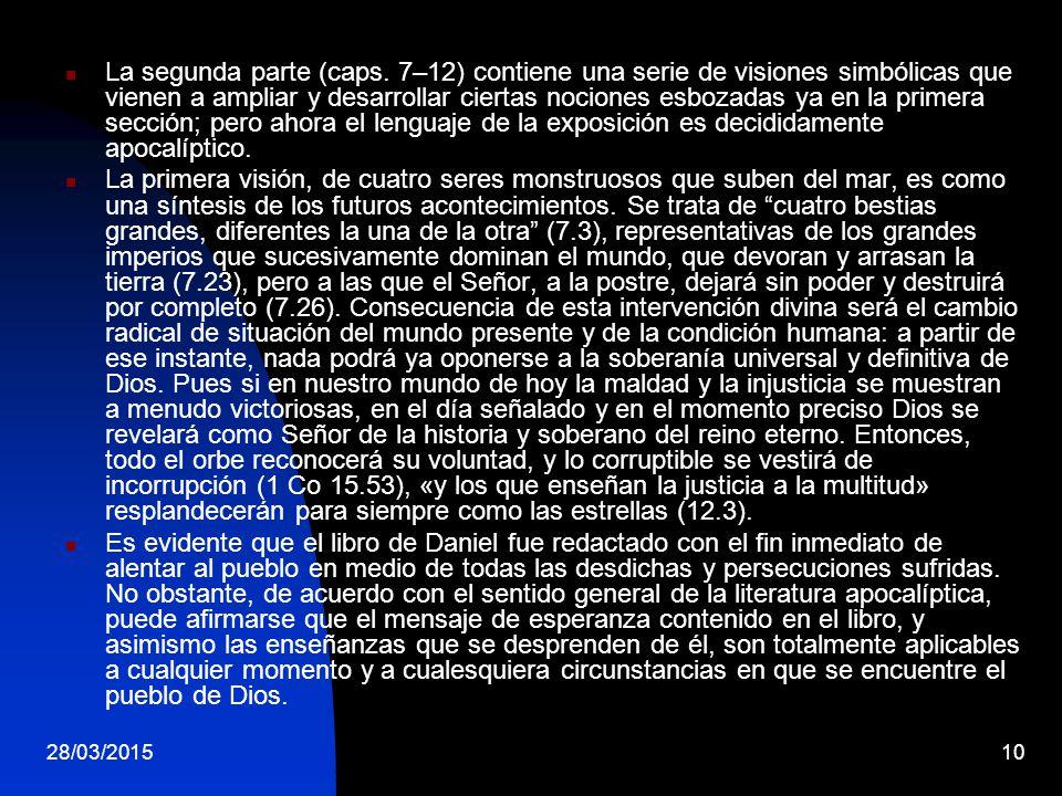 La segunda parte (caps. 7–12) contiene una serie de visiones simbólicas que vienen a ampliar y desarrollar ciertas nociones esbozadas ya en la primera sección; pero ahora el lenguaje de la exposición es decididamente apocalíptico.