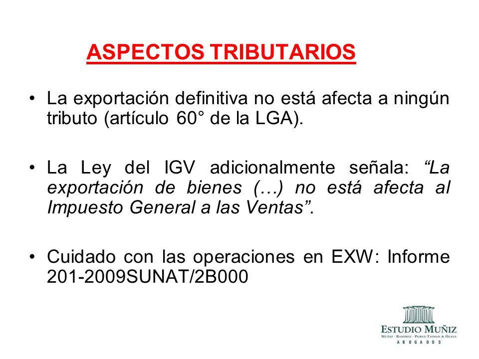 ASPECTOS TRIBUTARIOS La exportación definitiva no está afecta a ningún tributo (artículo 60° de la LGA).