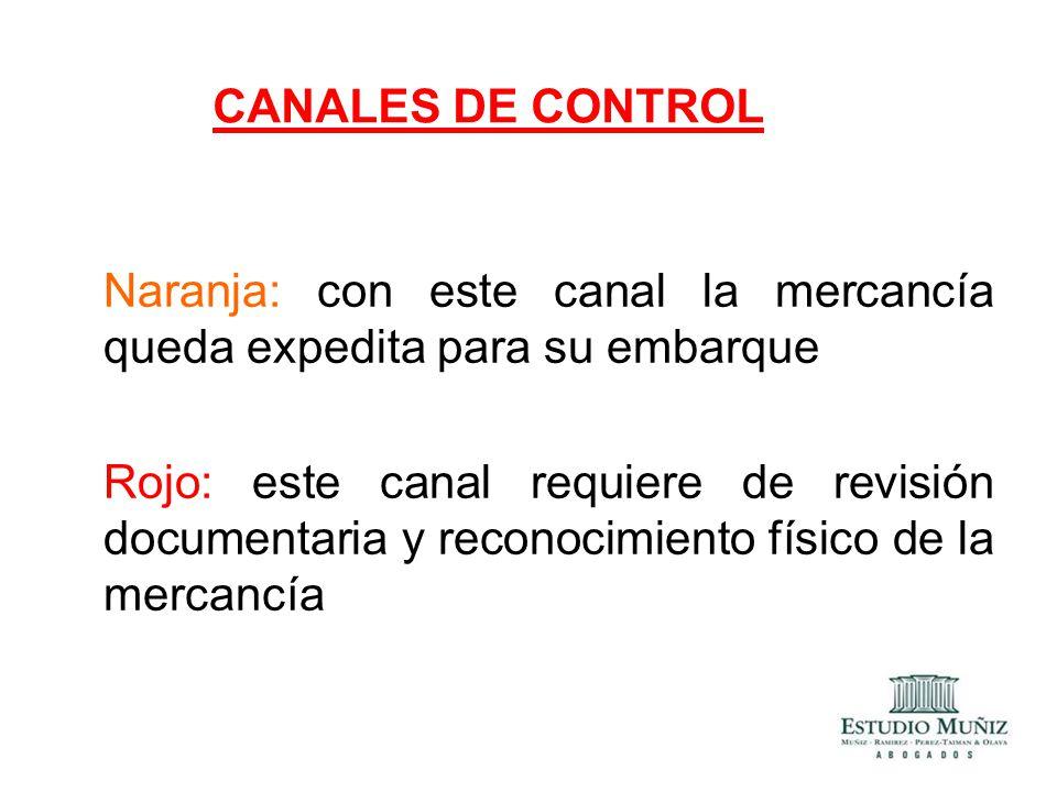 CANALES DE CONTROL Naranja: con este canal la mercancía queda expedita para su embarque.