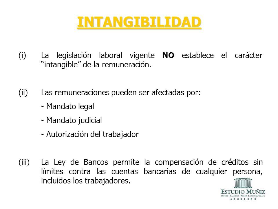 INTANGIBILIDAD La legislación laboral vigente NO establece el carácter intangible de la remuneración.