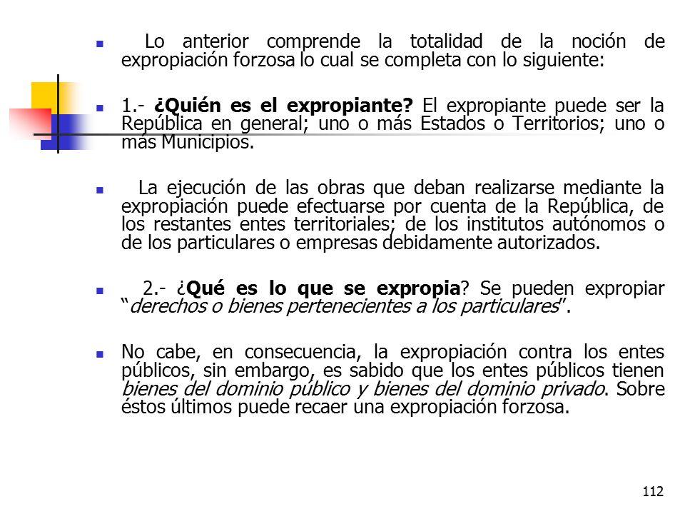 Lo anterior comprende la totalidad de la noción de expropiación forzosa lo cual se completa con lo siguiente: