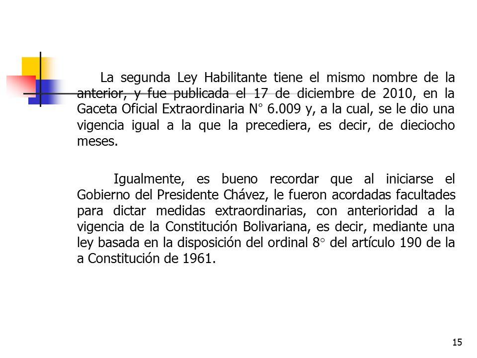 La segunda Ley Habilitante tiene el mismo nombre de la anterior, y fue publicada el 17 de diciembre de 2010, en la Gaceta Oficial Extraordinaria N° 6.009 y, a la cual, se le dio una vigencia igual a la que la precediera, es decir, de dieciocho meses.