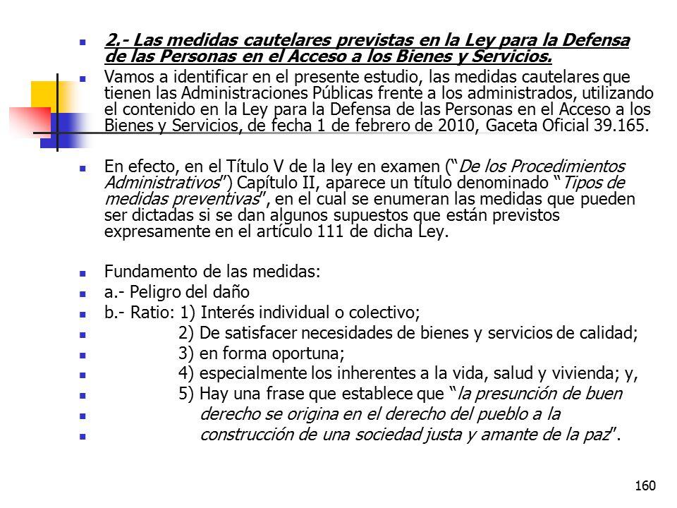 2.- Las medidas cautelares previstas en la Ley para la Defensa de las Personas en el Acceso a los Bienes y Servicios.