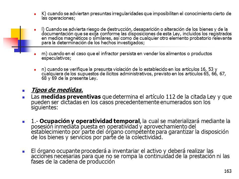 K) cuando se adviertan presuntas irregularidades que imposibiliten el conocimiento cierto de las operaciones;