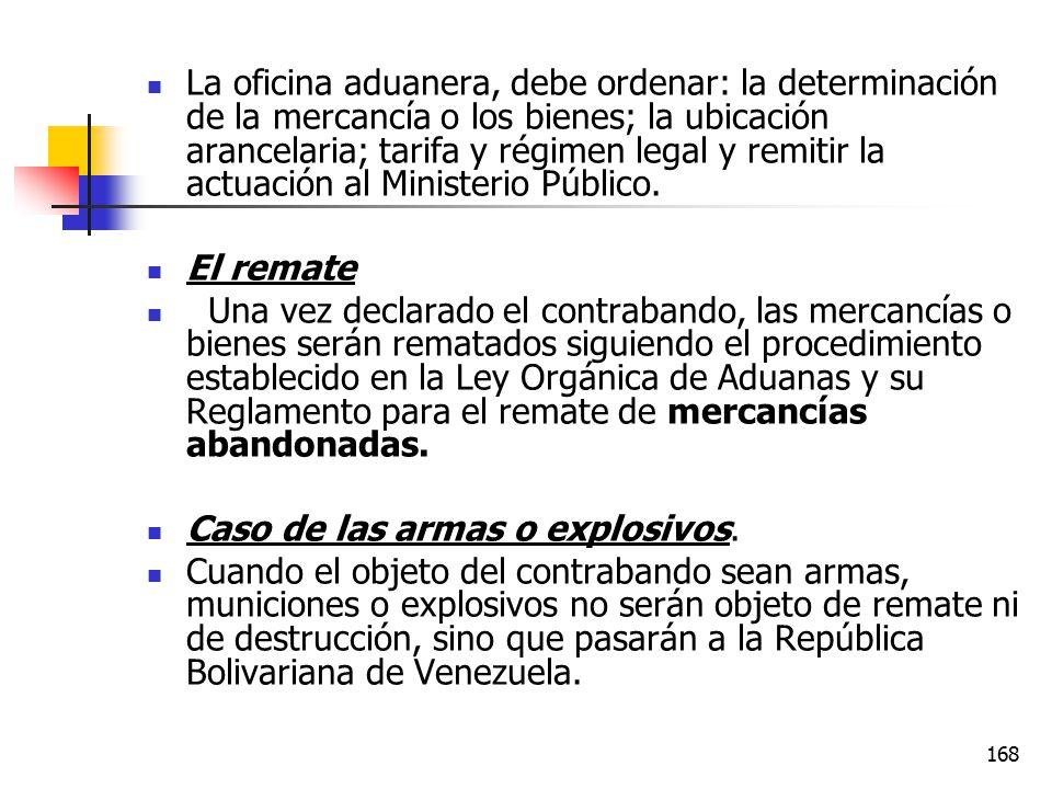 La oficina aduanera, debe ordenar: la determinación de la mercancía o los bienes; la ubicación arancelaria; tarifa y régimen legal y remitir la actuación al Ministerio Público.