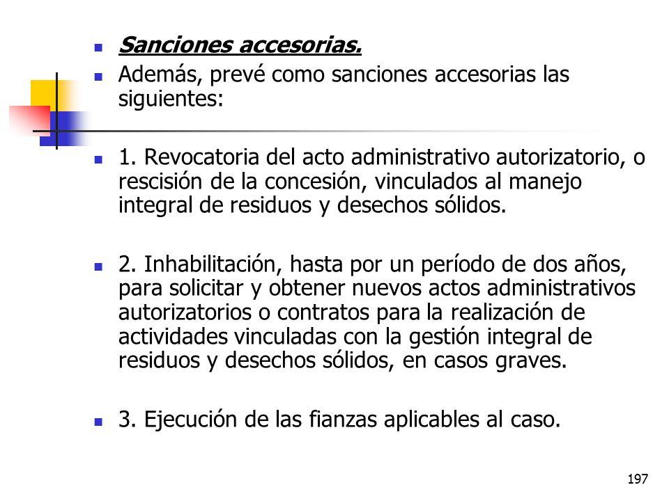 Sanciones accesorias. Además, prevé como sanciones accesorias las siguientes: