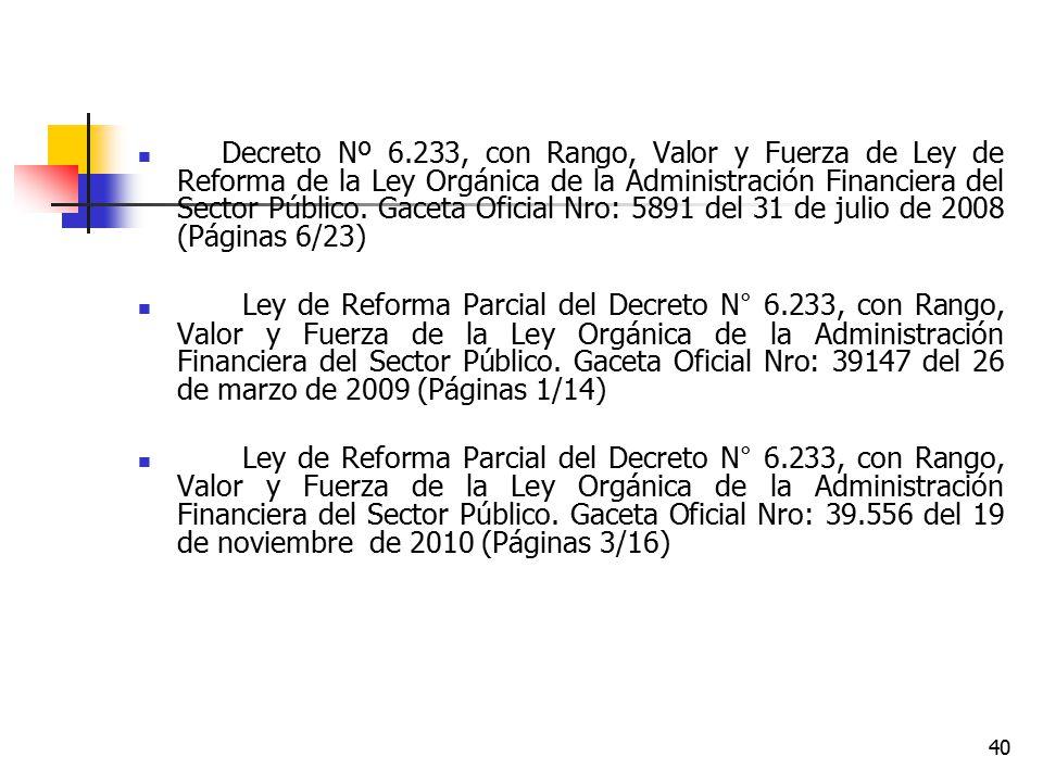 Decreto Nº 6.233, con Rango, Valor y Fuerza de Ley de Reforma de la Ley Orgánica de la Administración Financiera del Sector Público. Gaceta Oficial Nro: 5891 del 31 de julio de 2008 (Páginas 6/23)