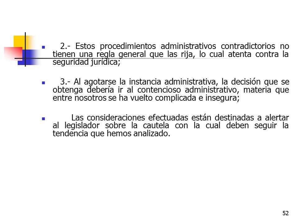 2.- Estos procedimientos administrativos contradictorios no tienen una regla general que las rija, lo cual atenta contra la seguridad jurídica;