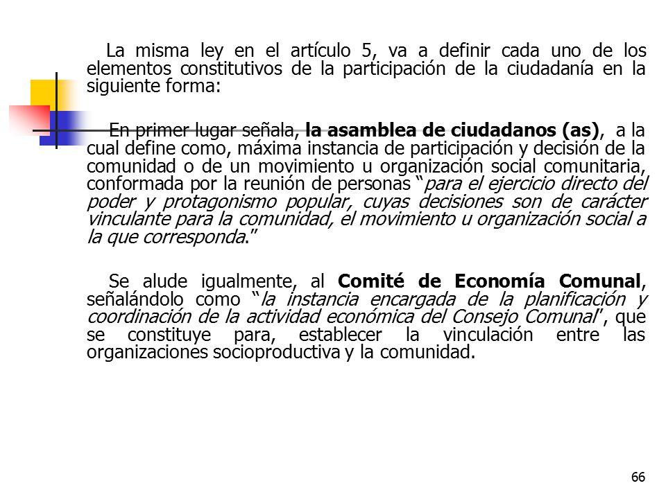 La misma ley en el artículo 5, va a definir cada uno de los elementos constitutivos de la participación de la ciudadanía en la siguiente forma: