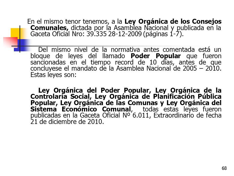 En el mismo tenor tenemos, a la Ley Orgánica de los Consejos Comunales, dictada por la Asamblea Nacional y publicada en la Gaceta Oficial Nro: 39.335 28-12-2009 (páginas 1-7).